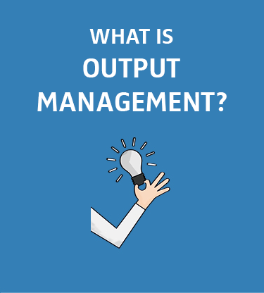 Seal Systems Explains What Is Output Management